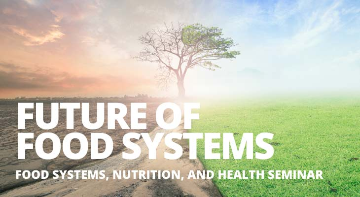 Future of Food Systems, Food Systems Nutrition and Health Seminar